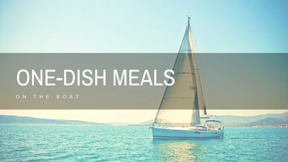 Easy One Dish Meals for Boat Trips